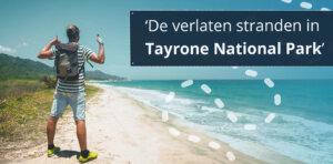 Tayrone National Park - Tips en beste hikes!